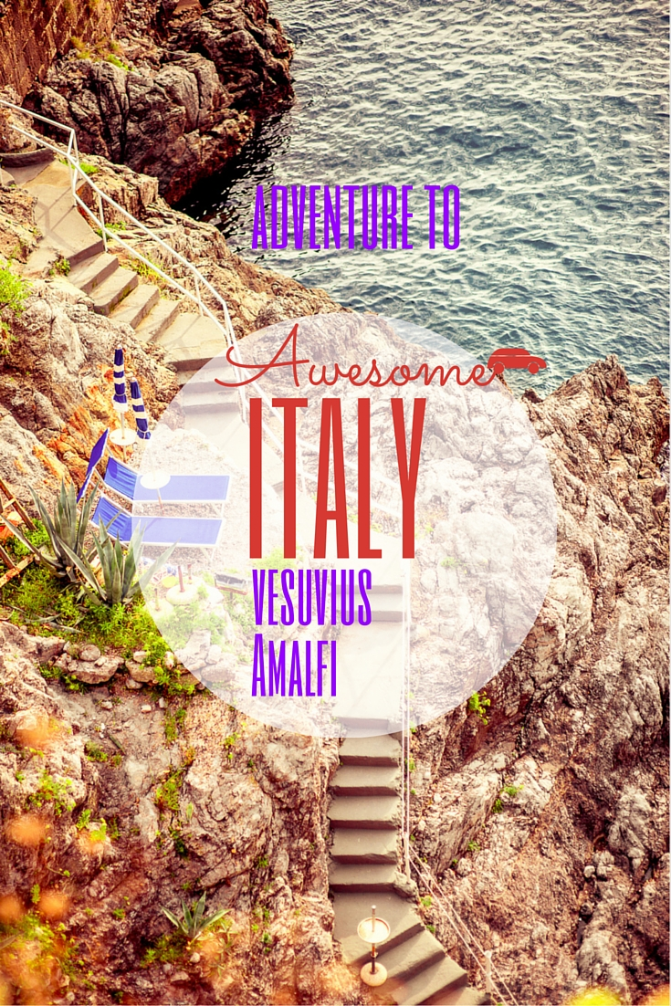 Adventure to awesome Italy (from Vesuvius to Amalfi)