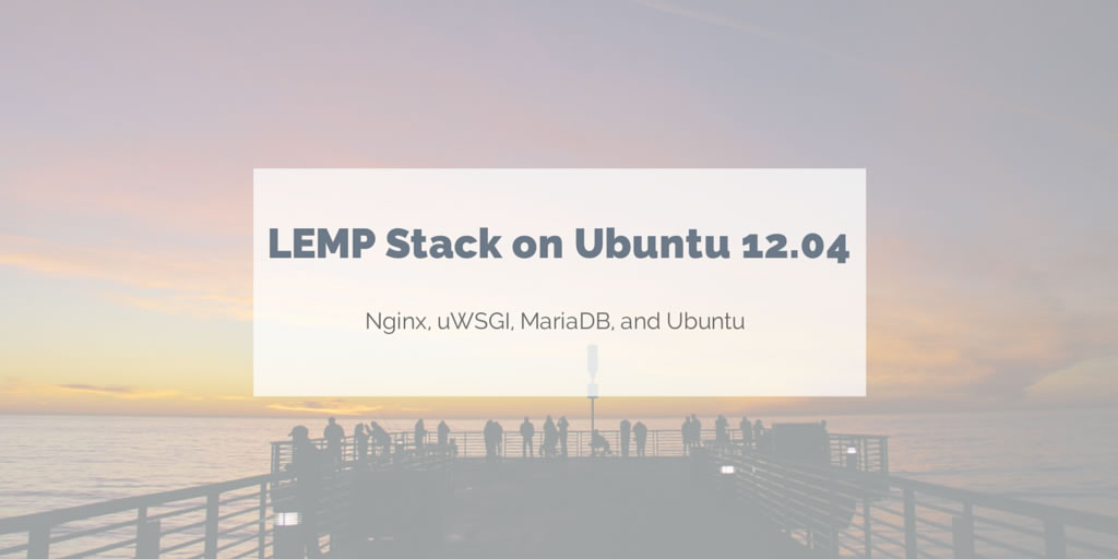 LEMP stack set up with Nginx, uWSGI, and MariaDB on Ubuntu 12.04