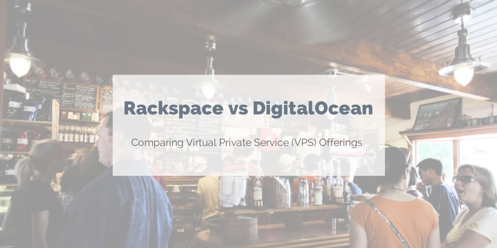 Rackspace and DigitalOcean VPS Comparison