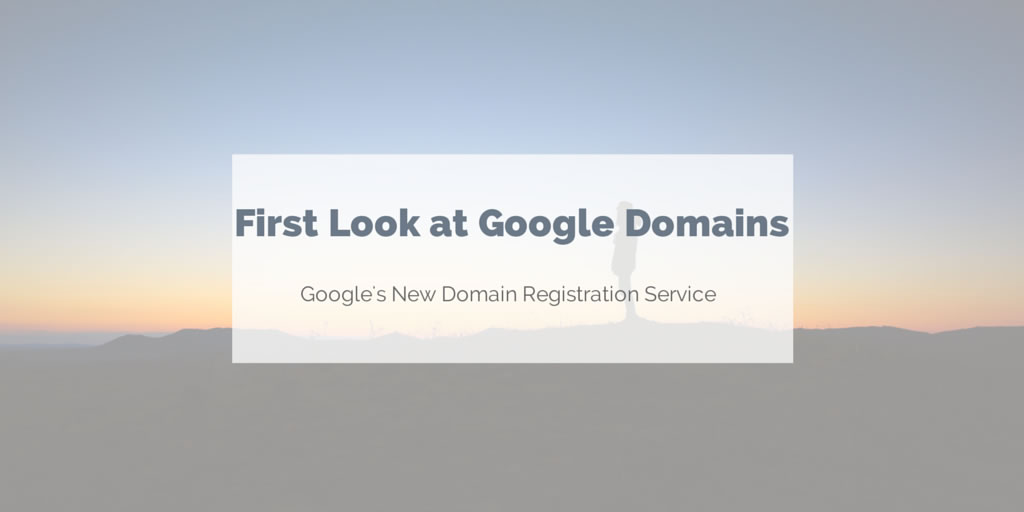 First Look at Google Domains