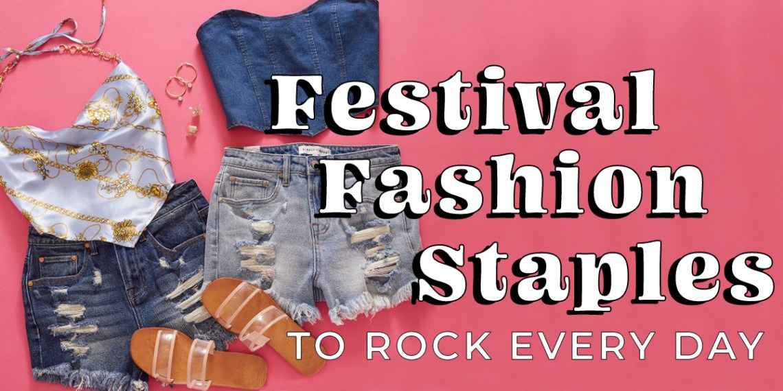 festival fashion staples