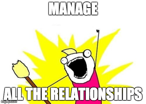 manage ALL THE relationships!