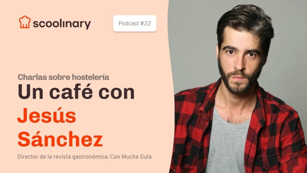 Un café con Jesús Sánchez, Director de «Con Mucha Gula»