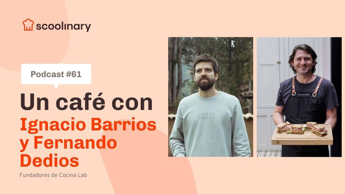 Un café con Scoolinary – Ignacio Barrios y Fernando Dedios – Fundadores de Cocina Lab