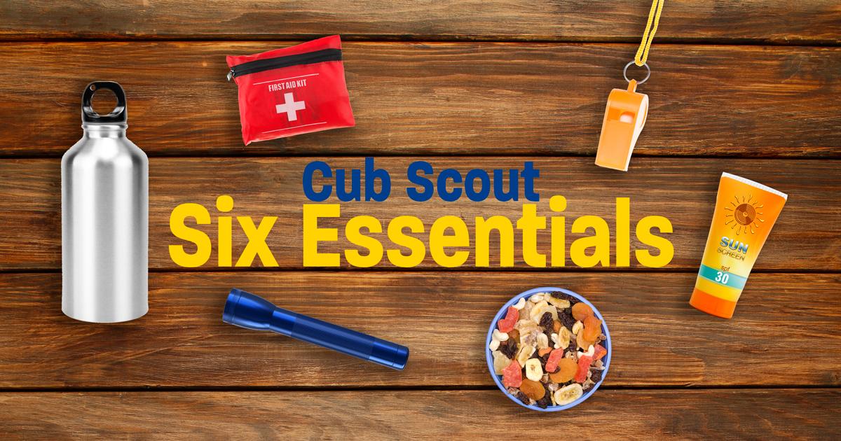 The Cub Scout Six Essentials A Half Dozen For Every Campout