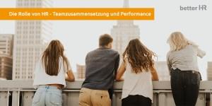 Teamzusammensetzung-Teamperformance-betterHR
