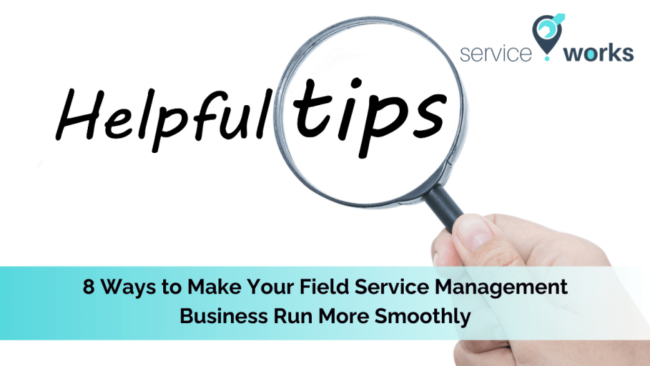 8 Ways to Make Your Field Service Management Business Run More Smoothly
