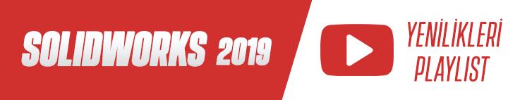 SOLIDWORKS 2019 Yenilikleri Playlisti