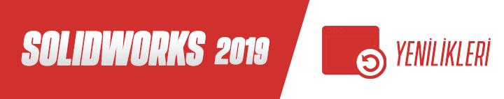 SOLIDWORKS 2019 Yenilikleri Serisi