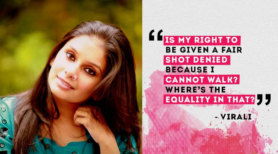 An image that is divided into two sections. The first is a portfolio photograph of Virali Modi smiling and leaning her head to the right. The second is a quote on a pink and white background stating 'Is my right to be given a fair shot denied because I cannot walk? Where's the equality in that?'