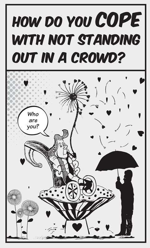 A comic representation of the Alice in Wonderland caterpillar sitting on a wheelchair on a mushroom throne while smoking a pipe. It is asking, 'Who are you?' to the outline of a figure holding an umbrella on the right. There are flowers, petals, and heart signs drawn across the panel. Text above the art reads, 'How do you cope with not standing out in a crowd?'