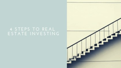 4 Steps To Real Estate Investing