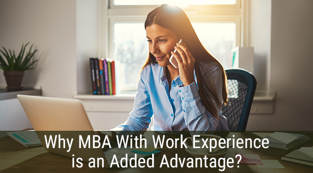 Why MBA With Work Experience is an Added Advantage