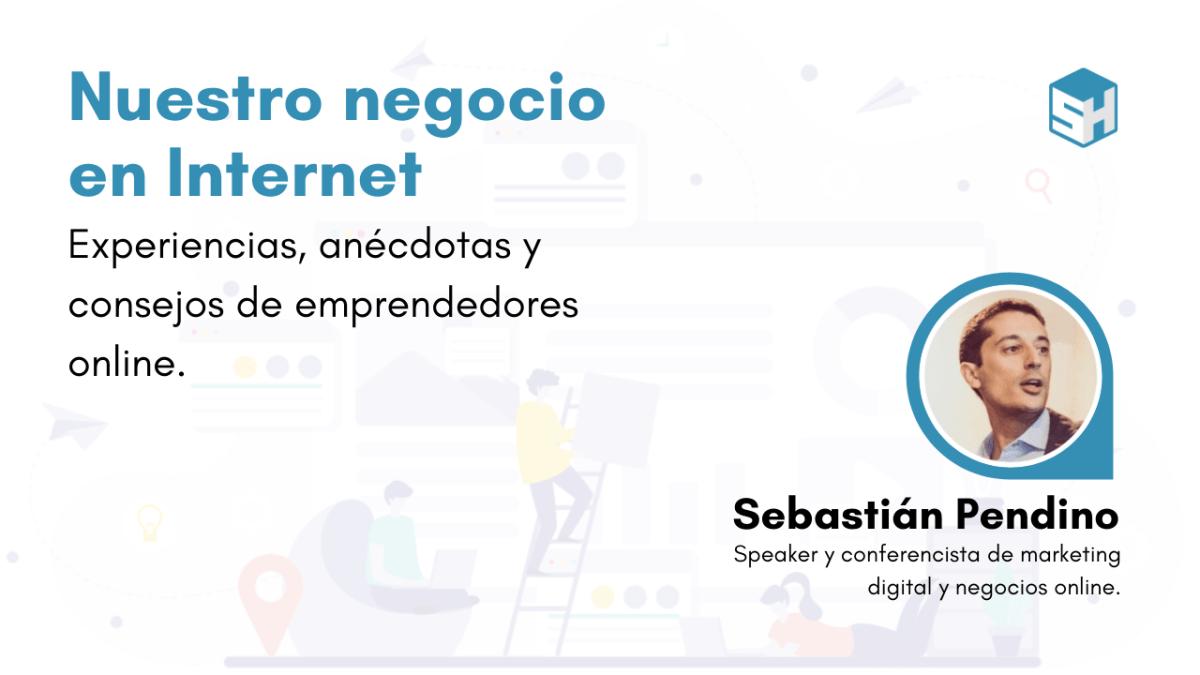 Llevando nuestro negocio a Internet: Sebastián Pendino