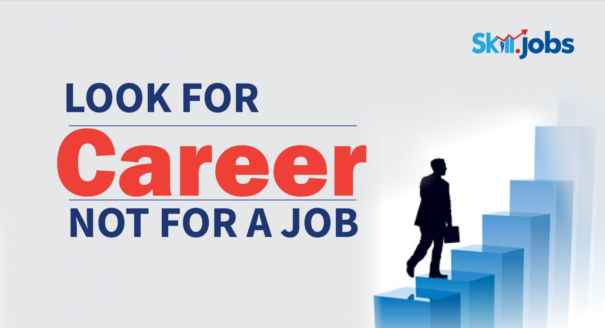 LOOK FOR CAREER NOT FOR A JOB
