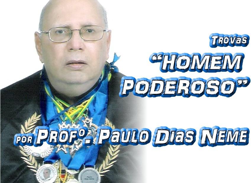 """Trovas """"HOMEM PODEROSO"""" por Professor Paulo Dias Neme - Pílulas de Poesia"""