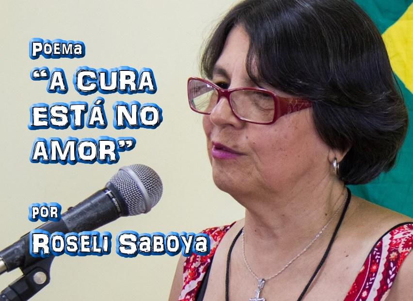 "02 - Poema ""A CURA ESTÁ NO AMOR"" por Roseli Saboya"