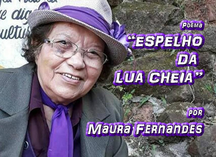 """Poema """"ESPELHO DA LUA CHEIA"""" por Maura Fernandes - Pílulas de Poesia"""