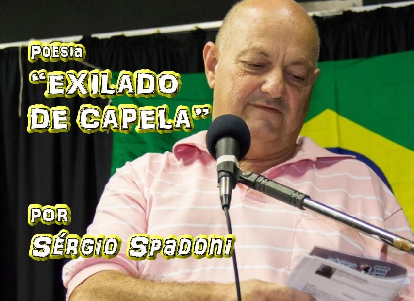 """04 - """"EXILADO DE CAPELA"""" por Sérgio Spadoni - poema - Pílulas de Poesia"""