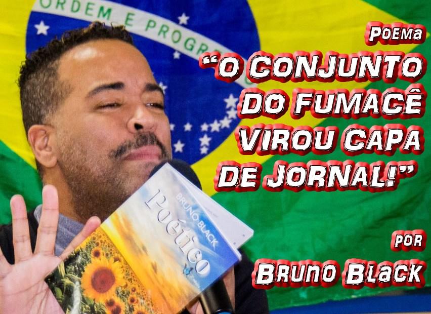 """Poema """"O CONJUNTO DO FUMACÊ VIROU CAPA DE JORNAL!"""" por Bruno Black - Pílulas de Poesia"""