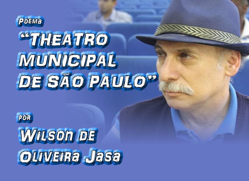 "Poema ""THEATRO MUNICIPAL DE SÃO PAULO"" por Wilson de Oliveira Jasa - Pílulas de Poesia"