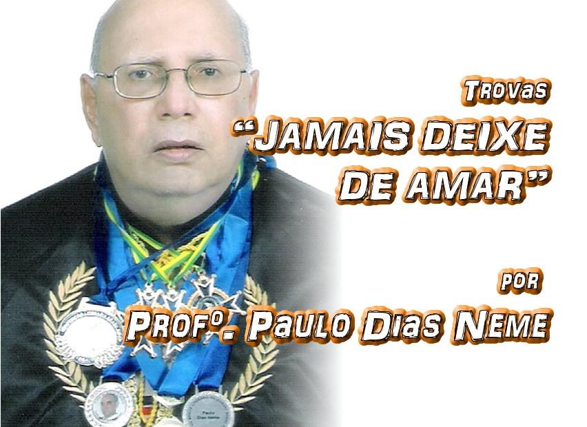 """03 - Versos """"JAMAIS DEIXE DE AMAR"""" por Professor Paulo Dias Neme - Pílulas de Poesia"""