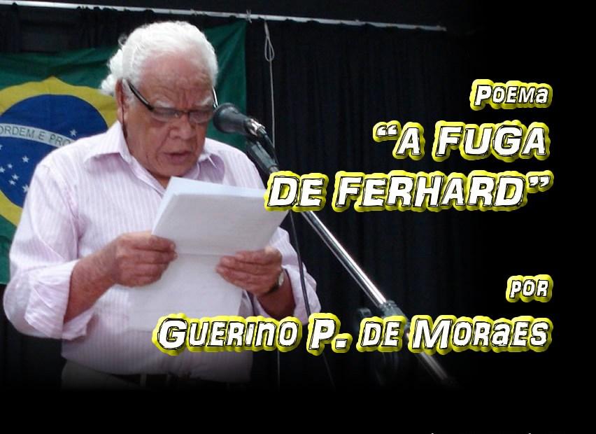 """04 - Poema """"A FUGA DE FERHARD"""" por Guerino P. de Moraes - Pílulas de Poesia"""