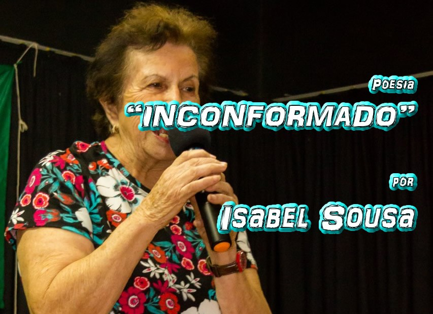 "06 - Poesia ""INCONFORMADO"" por Isabel Sousa - Pílulas de Poesia"