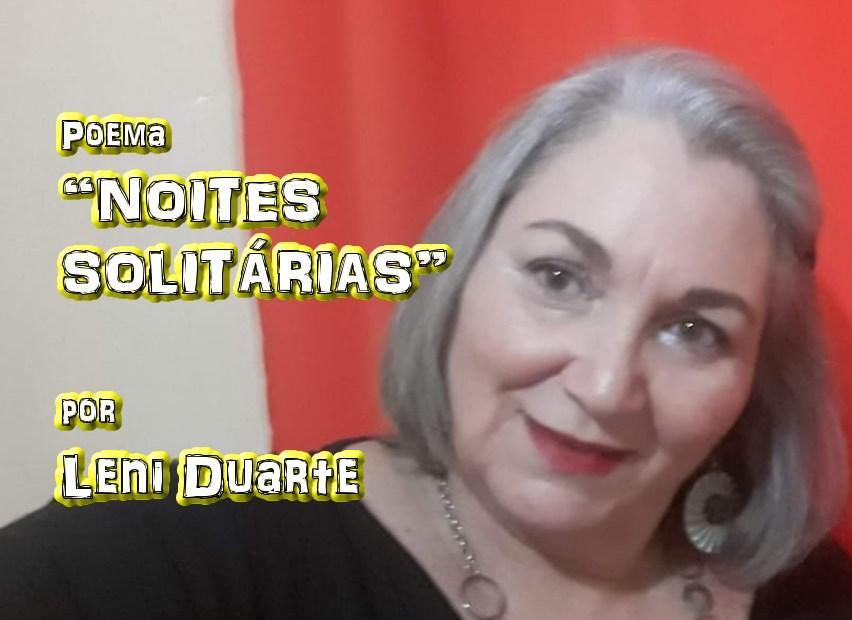 """10 - Poema """"NOITES SOLITÁRIAS"""" por Leni Duarte - Pílulas de Poesia"""