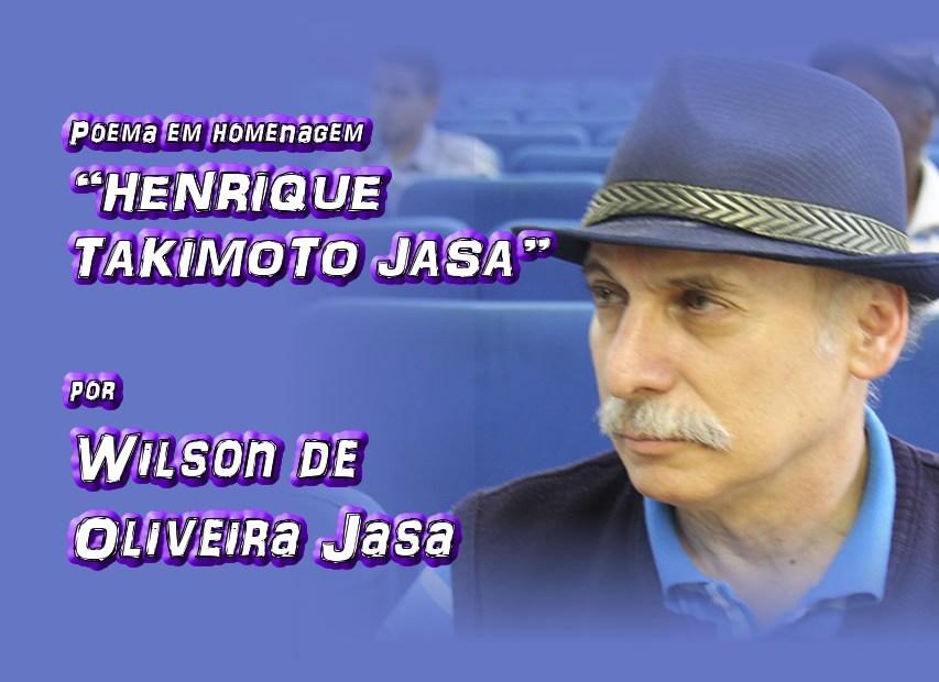 """05 - Poema em homenagem """"HENRIQUE TAKIMOTO JASA"""" por Wilson de Oliveira Jasa - Pílulas de Poesia"""