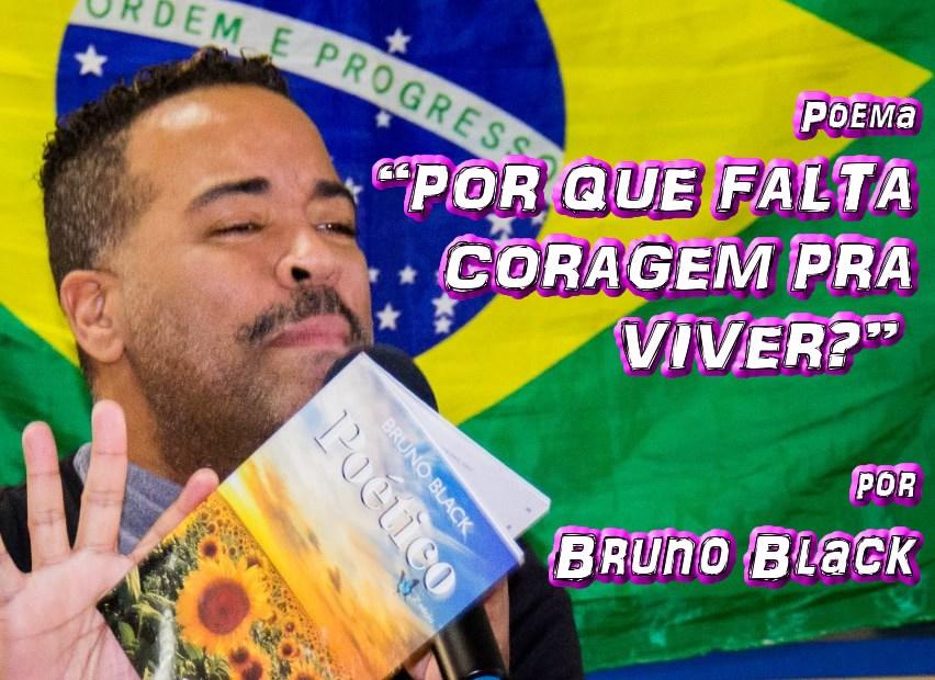 "05 - Poema ""POR QUE FALTA CORAGEM PRA VIVER?"" por Bruno Black - Pílulas de Poesia"