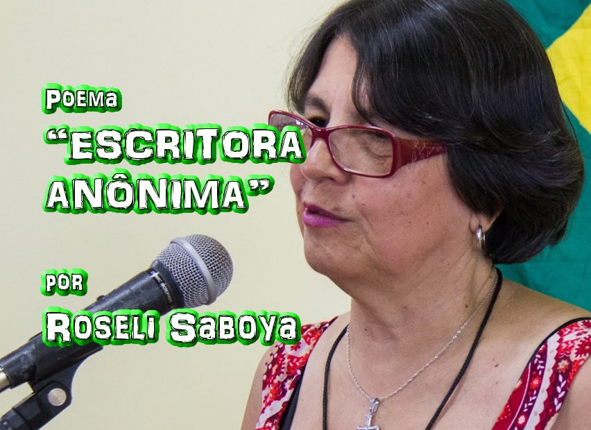 """06 - Poema """"ESCRITORA ANÔNIMA"""" por Roseli Saboya - Pílulas de Poesia"""