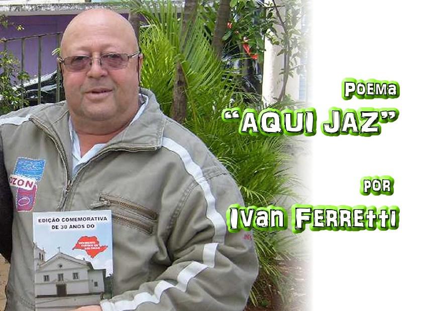 """07 - Poema """"AQUI JAZ"""" por Ivan Ferretti - Pílulas de Poesia"""