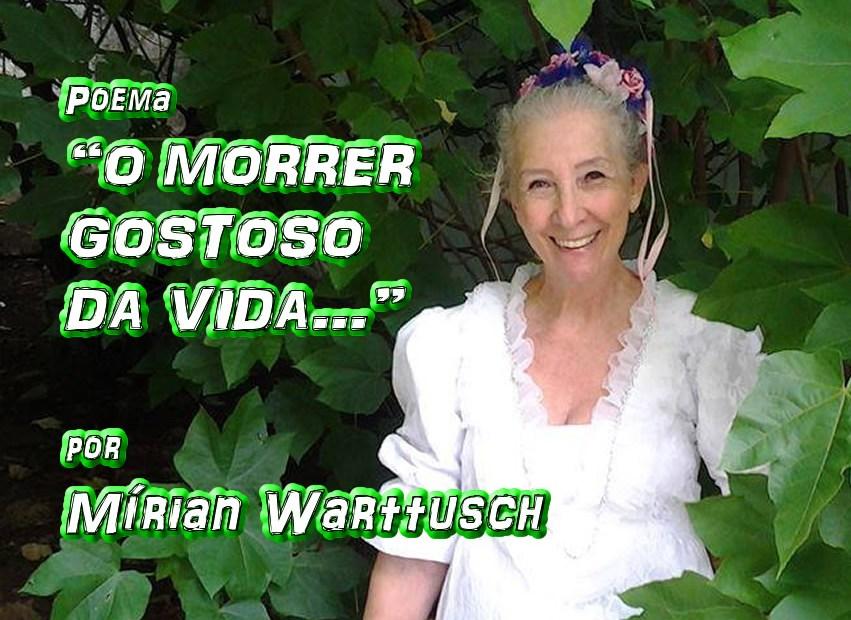 "07 - Poema ""O MORRER GOSTOSO DA VIDA..."" por Mírian Warttusch - Pílulas de Poesia"