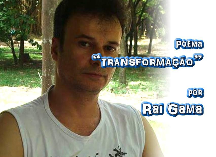 """07 - Poema """"TRANSFORMAÇAO"""" por Rai Gama - Pílulas de Poesia"""