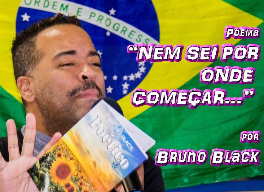 """08 - Poema """"NEM SEI POR ONDE COMEÇAR..."""" por Bruno Black - Pílulas de Poesia"""