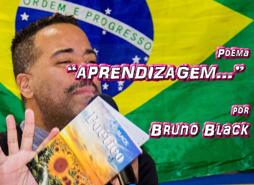 "09 - Poema ""APRENDIZAGEM..."" por Bruno Black - Pílulas de Poesia"