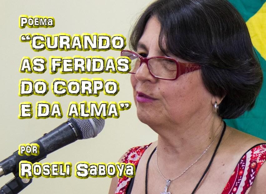 """12 - Poema """"CURANDO AS FERIDAS DO CORPO E DA ALMA"""" por Roseli Saboya - Pílulas de Poesia"""