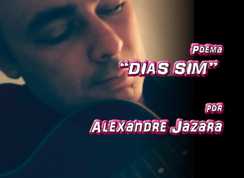 "12 - Poema ""DIAS SIM"" por Alexandre Jazara - Pílulas de Poesia"