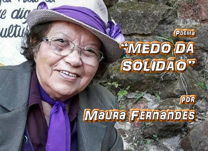 """12 - Poema """"MEDO DA SOLIDÃO"""" por Maura Fernandes - Pílulas de Poesia"""