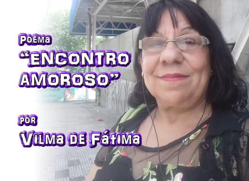 """04 - Poema """"ENCONTRO AMOROSO"""" por Vilma de Fátima - Pílulas de Poesia"""