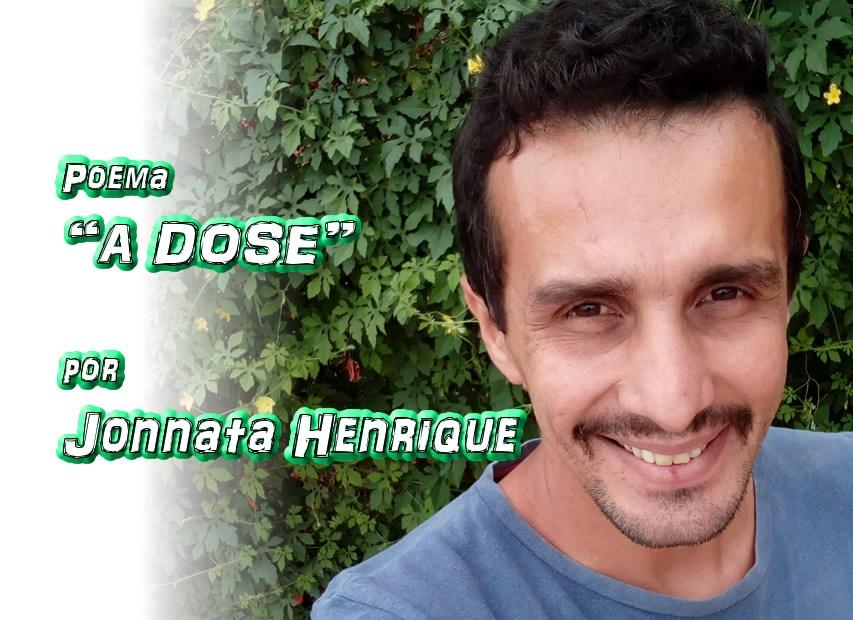 "10 - ""A DOSE"" por Jonnata Henrique - poema - Pílulas de Poesia"