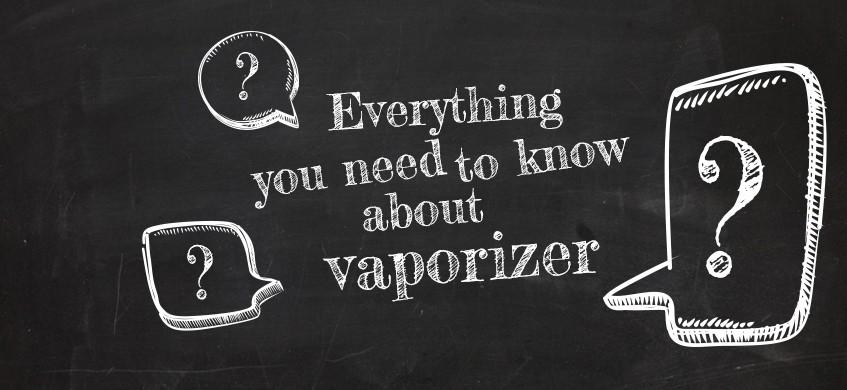 Everything you need to know about vaporizers
