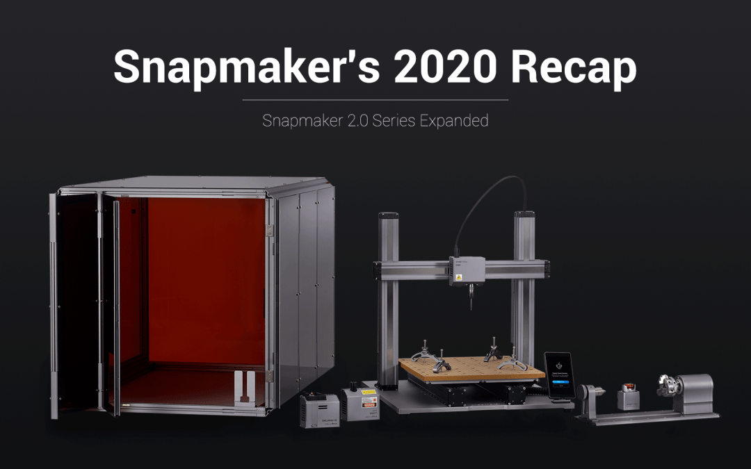 Snapmaker's 2020 recap and plans for 2021