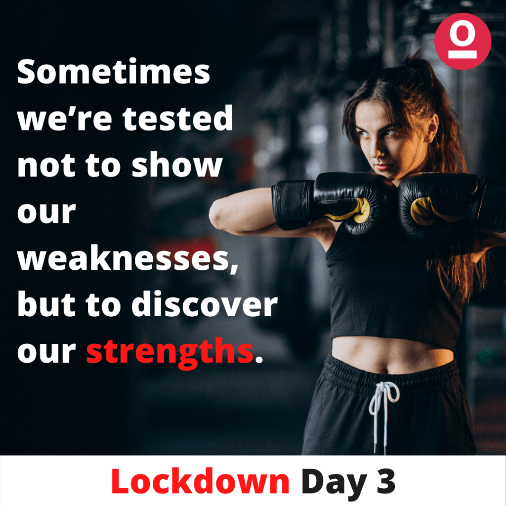 Sometimes we're tested not to show our weaknesses, but to discover our strengths. - Inspirational Quote during Lockdown - Sorted
