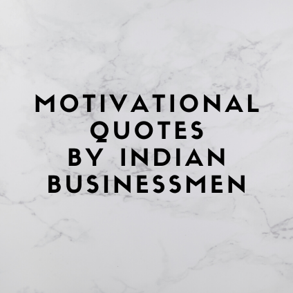 Motivational Qutoes by Indian Businessmen