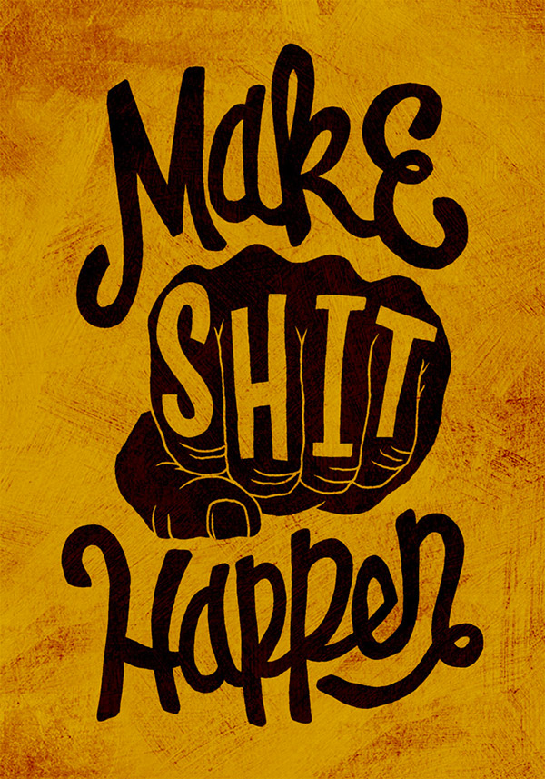 Make Shit Happen by Jay Roeder