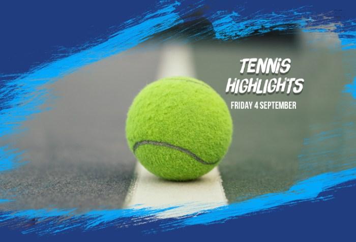 Tennis Highlights 4 Sept