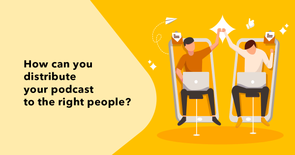 how can you distribute your podcast to the right people?