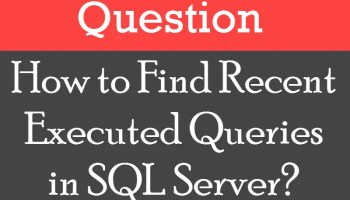 SQL SERVER - Finding The Oldest Query Plan From Cache recentexecutedqueries